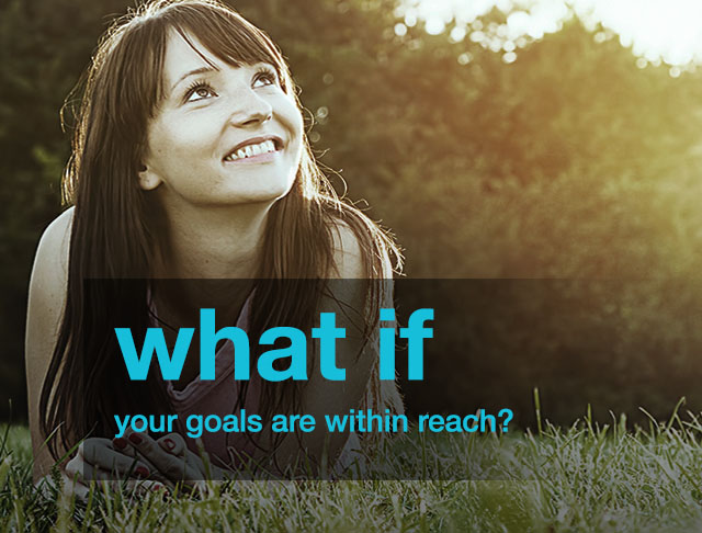 What if your goals are within reach?