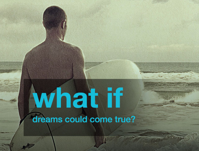 What if dreams could come true?